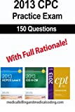 CPC Practice Exam 2013: Includes 150 practice questions, answers with full rationale, exam study guide and the official proctor-to-examinee instructions