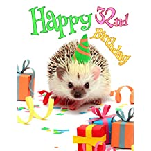 Happy 32nd Birthday: Cute Hedgehog Birthday Party Themed Journal. Better than a Birthday Card!