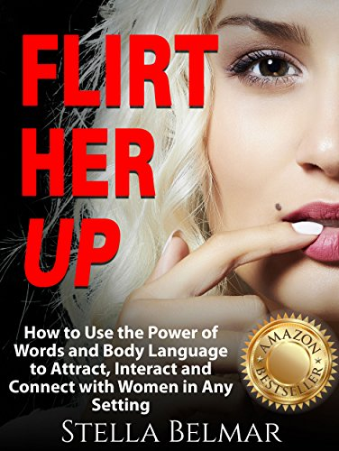 `NEW` Flirt Her Up: How To Use The Power Of Words And Body Language To Attract, Interact And Connect With Women In Any Setting (Dating Advice For Men). trucos Habeas start tomamos grade Concept interes spiral