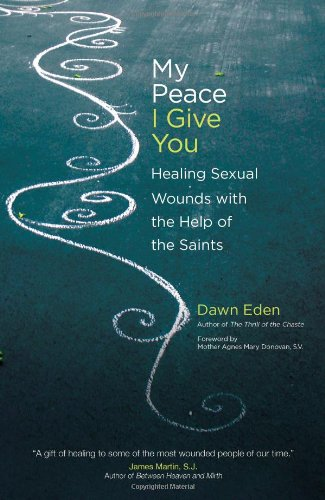My Peace I Give You: Healing Sexual Wounds with the Help of the Saints