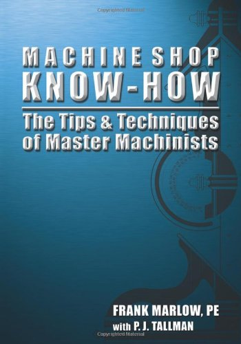 Machine Shop Know-How -- The Tips & Techniques of Master Machinists