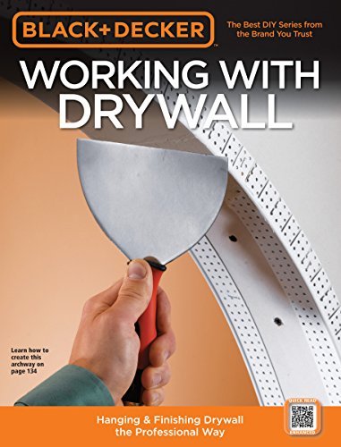 Black & Decker Working with Drywall: Hanging & Finishing Drywall the Professional Way by Black & Decker