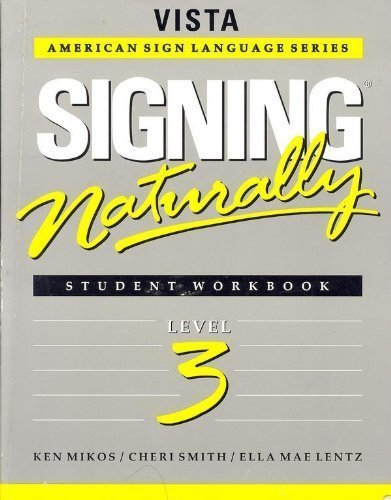Signing Naturally: Student Workbook, Level 3 (Vista American Sign Language Series)