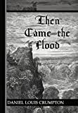 Then Came the Flood, Daniel Louis Crumpton, 1449778739