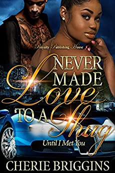 Never Made Love to a Thug: Until I Met You by [Briggins, Cherie]
