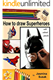 How to draw Superheroes: with Colored Pencils in Realistic Style, Learn to Draw Cartoon and Movie Characters, Step-by-Step Drawing Tutorials, How to Draw Batman, Superman, Spider-Man 2, Marvel, DC