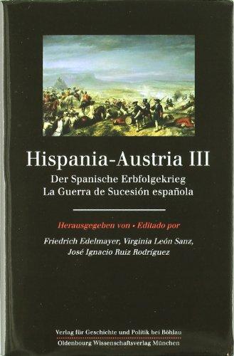 Hispania-Austria: La Guerra De Sucesion Espanola/ Der Spanishe Erbfolgekrieg/ Spanish Succession War (Spanish Edition)