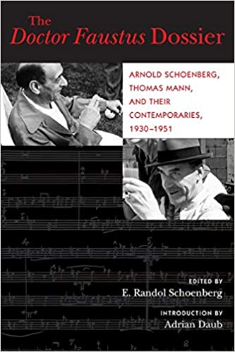 1930-1951 The Doctor Faustus Dossier: Arnold Schoenberg and Their Contemporaries Thomas Mann