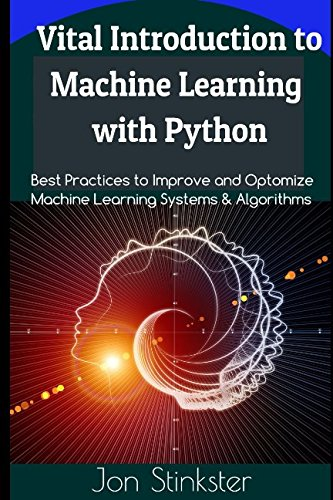 Vital Introduction to Machine Learning with Python: Best Practices to Improve and Optimize Machine Learning Systems and Algorithms (Computer Coding) ebook