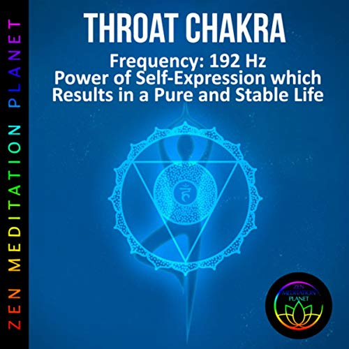 Throat Chakra, Frequency (192 Hz Power of Self-Expression which Results in a Pure and Stable Life)