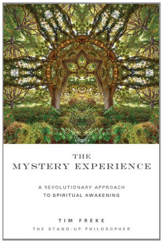 The Mystery Experience: A Revolutionary Approach to Spiritual Awakening Tim Freke