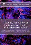 Marie Elena, a Story of Espionnage or How My Father Saved the World, Desiree Dudonnet-Olsen and James Olsen, 1453784810