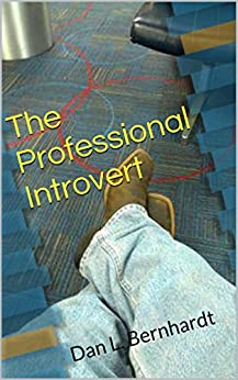 The Professional Introvert: Dan L. Bernhardt by [Bernhardt, Dan]