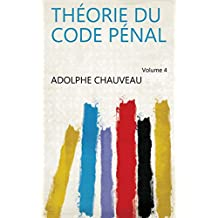 Théorie du code pénal Volume 4 (French Edition)