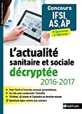 L'actualité sanitaire et sociale décryptée 2016/2017 - Concours IFSI, AS, AP - Préparation à l'épreuve