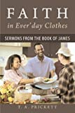 Faith in Ever'day Clothes, T. A. Prickett, 1462706584
