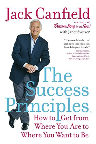 The Success Principles(TM): How to Get from Where You Are to Where You Want to Be (Big Business Where)