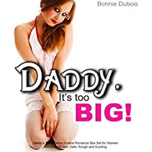 Daddy, It's Too BIG!: Daddy's Thick Taboo Erotica Romance Box Set for Women with Explicit Sex, Dark, Rough and Exciting