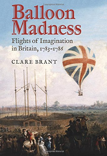 Balloon Madness: Flights of Imagination in Britain, 1783-1786