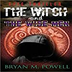 The Witch and the Wise Men: Christian Fantasy Series, Book 1 | Bryan M. Powell