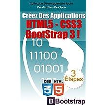Les Nouveautés HTML5 / CSS3 / BoostStrap 3 Pour Des Applications Réussies !: Comment Utiliser Les Nouveautés HTML5 et CSS3 Pour Créer des Applications ... (Développement Facile t. 2) (French Edition)