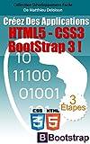 HTML5 / CSS3 / BoostStrap 3 pour Créer des Applications Magnifiques !: Comment utiliser les dernières nouveautés HTML5 et CSS3 pour Créer des Applications ... (Développement Facile t. 2) (French Edition)
