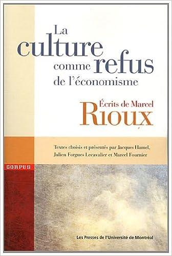 Téléchargement La culture comme refus de l'économisme : Ecrits de Marcel Rioux pdf, epub ebook