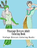 Vintage Dresses Adult Coloring Book: Large One Sided Stress Relieving, Relaxing Vintage Dresses Coloring Book For Grownups, Women, Men & Youths. Easy Vintage Fashion Designs For Relaxing