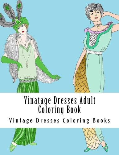 Vintage Dresses Adult Coloring Book: Large One Sided Stress Relieving, Relaxing Vintage Dresses Coloring Book For Grownups, Women, Men & Youths. Easy Vintage Fashion Designs For (Dress Ups For Adults)