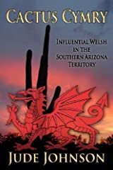 Cactus Cymry: Influential Welsh in the Southern Arizona Territory 1st edition by Johnson, Jude (2011) Paperback Paperback