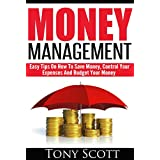 Money Management: Easy Tips On How To Save Money, Control Your Expenses And Budget Your Money (FREE BONUS TEMPLATE INCLUDED)