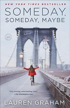 Someday, Someday, Maybe: A Novel by [Graham, Lauren]