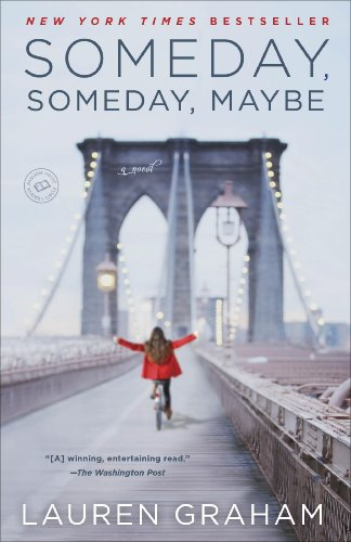 A hilariously relatable novel about a struggling young actress trying to get ahead―and keep it together―in New York….  Someday, Someday, Maybe by Lauren Graham, beloved star of Gilmore Girls and Parenthood