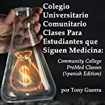 Colegio Universitario Comunitario Clases Para Estudiantes que Siguen Medicina [Community College Classes for Students Who Study Medicine] | Tony Guerra
