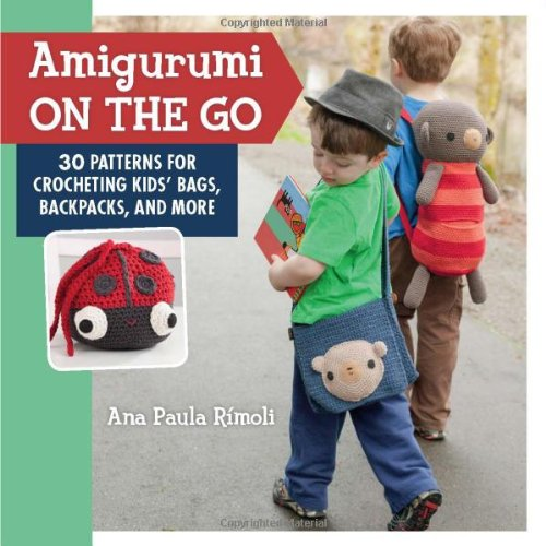 Amigurumi On the Go: 30 Patterns for Crocheting Kids' Bags, Backpacks, and More by Martingale