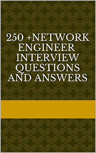 250 network engineer interview questions and answers by p sachin - Network Engineer Interview Questions And Answers