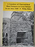 Gazetteer of Charcoal-Fired Blast Furnaces in Great Britain in Use Since 1660