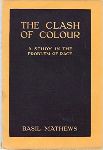 THE CLASH OF COLOUR: A STUDY IN THE PROBLEM OF RACE.