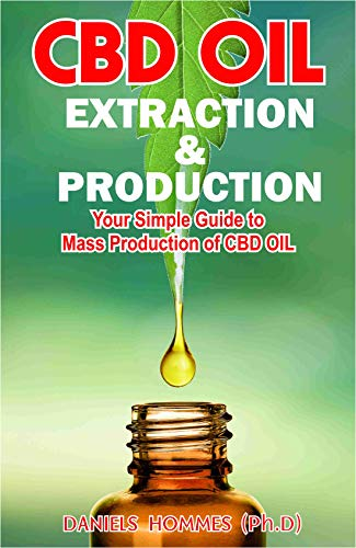 CBD OIL EXTRACTION & PRODUCTION: The Ultimate Guide on CBD