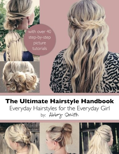 The Ultimate Hairstyle Handbook: Everyday Hairstyles for the Everyday Girl (Hairstyles How To)