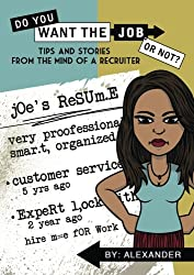 Do you Want the job Or Not: Tips and Stories from the mind of a recruiter