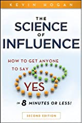 """The Science of Influence: How to Get Anyone to Say """"Yes"""" in 8 Minutes or Less! Paperback"""