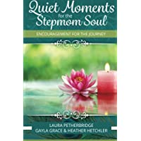 Quiet Moments for the Stepmom Soul: Encouragement for the Journey