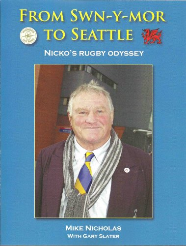 From Swn-Y-Mor to Seattle: Nicko's Rugby ()