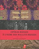 Opéras russes à l'aube des ballets russes (French Edition) by