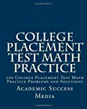 College Placement Test Math Practice: 200 College Placement Test Math Practice Problems and Solutions