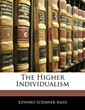 The Higher Individualism, Edward Scribner Ames, 1145394345