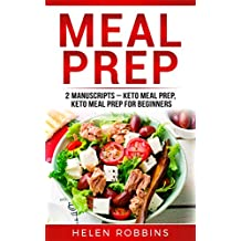 Meal Prep: 2 Manuscripts – Keto Meal Prep, Keto Meal Prep for Beginners (Ketogenic Diet Book 7)