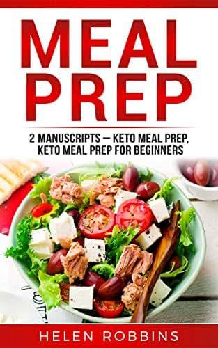 Meal Prep: 2 Manuscripts – Keto Meal Prep, Keto Meal Prep for Beginners (Ketogenic Diet Book 7)