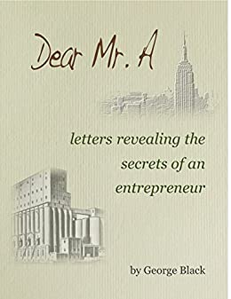 Dear Mr. A ~ letters revealing the secrets of an entrepreneur by [Black, George]